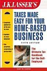 J.K. Lasser'sTM Taxes Made Easy for Your Home-Based Business