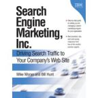 Search Engine Marketing, Inc - Driving Search Traffic to Your Company's web site by Mike Moran, Bill Hunt
